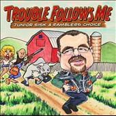 Junior Sisk & Ramblers Choice/Junior Sisk: Trouble Follows Me [Digipak]