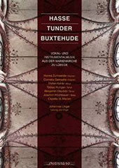 Hasse, Tunder, Buxtehude: Vocal & Instrumental Works for St. Mary's, Lubeck / Capella St. Marien; Unger