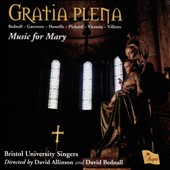 Gratia Plena-Music for Mary - works by Bednall, Guerrero, Howells, Pickard, Victoria, Villette / Bristol University Singers