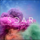 Various Artists: SOAR: Spirit Empowered Worship
