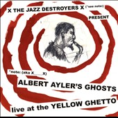 The Jazz Destroyers/X___X: Albert Ayler's Ghosts: Live at the Yellow Ghetto