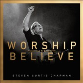 Steven Curtis Chapman: Worship and Believe *