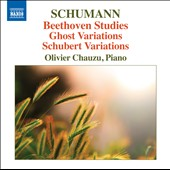 Robert Schumann: Beethoven Studies; Ghost Variations; Schubert Variations; Chopin Variations et al. / Olivier Chauzu, piano