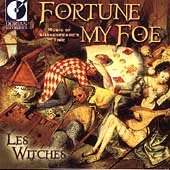 Fortune My Foe - Music of Shakespeare's Time / Les Witches