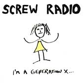 Screw Radio: I'm a Generation X