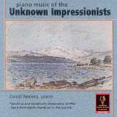 Piano Music of the Unknown Impressionists / David Reeves