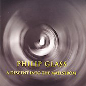 Glass: Descent Into the Maelstrom / Philip Glass Ensemble