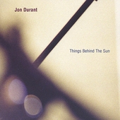 Jon Durant: Things Behind the Sun *