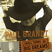 Paul Brandt: Small Towns & Big Dreams