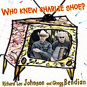 Gregg Bendian/Richard Leo Johnson: Who Knew Charlie Shoe?