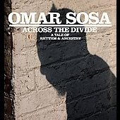 Omar Sosa: Across the Divide: A Tale of Rhythm and Ancestry [Digipak]