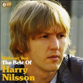 Harry Nilsson: Without You: The Best of Harry Nilsson