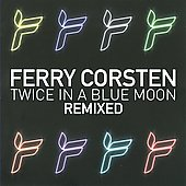 Ferry Corsten: Twice in a Blue Moon Remixed