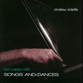 Andrew Violette: Songs & Dances / Ben Capps, cello