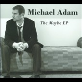 Michael Adam: The  Maybe EP [EP] [Digipak]