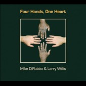 Larry Willis/Mike DiRubbo: Four Hands, One Heart [Digipak]