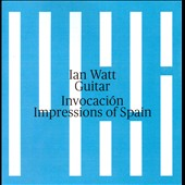 Invocati&oacute;n: Impressions of Spain / Ian Watt, guitar