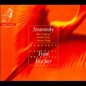 Stravinsky: Rite of Spring; Firebird Suite; Scherzo, Tango / Ivan Fischer