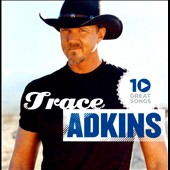 Trace Adkins: 10 Great Songs