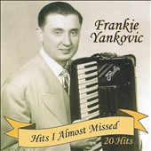 Frankie Yankovic: Hits I Almost Missed