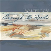 Walter Ross: Through the Reeds - The concertos for Oboe d'amore; Bassoon; Flute & Guitar; Oboe & Harp