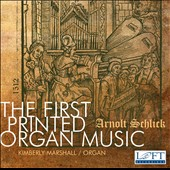 The First Printed Organ Music - works by Schlick, Kotter, Hofhaimer, Isaac, Paumann et al. / Kimberly Marshall, organ; Syke Hart, cantor