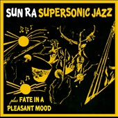 Sun Ra: Super Sonic Jazz/Fate in a Pleasant Mood