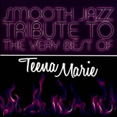 The Smooth Jazz All Stars: Smooth Jazz Tribute to the Very Best of Teena Marie