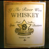 Spin Doctors: If the River Was Whiskey [Digipak]