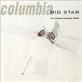 Big Star: Columbia: Live at Missouri University, 4/25/93