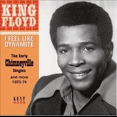 King Floyd: I Feel Like Dynamite: The Early Chimneyville Singles and More 1970-74 *