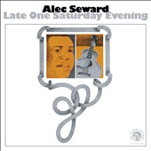 Alec Seward: Late One Saturday Evening [Digipak]