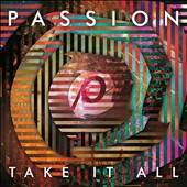 Passion (Christian): Take It All (Live) [4/29]