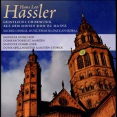 Hans Leo Hassler: Sacred Choral Music from Mainz Cathedral /  Mainz Cathedral Choir; Karsten Storck