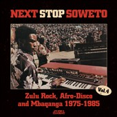 Various Artists: Next Stop Soweto, Vol. 4: Zulu Rock, Afro-Disco and Mbaqanga 1975-1985