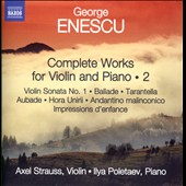 George Enescu: Complete Works for Violin and Piano, Vol. 2 - Violin Sonata no 1; Impressions d'enfance, Op. 28 et al. / Axel Strauss, violin; Ilya Poletaev, piano