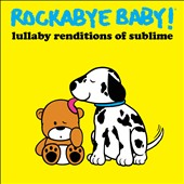 Rockabye Baby!: Lullaby Renditions of Sublime *