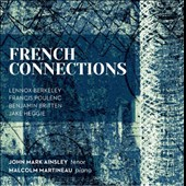French Connections - Lennox Berkeley (1903-1989): Poems (5) of W.H. Auden; Poulenc: Tel jour telle nuit; Britten: Fancie; Heggie: Friendly Persuasions; Britten: Holy Sonnets of John Donne / John Mark Ainsley, tenor; Malcolm Martineau, piano