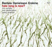 Iiro Rantala/Lars Danielsson/Peter Erskine: How Long Is Now? *