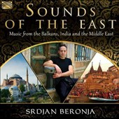 Srdjan Beronja: Sounds of the East: Music From the Balkans, India & the Mid