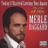 Merle Haggard: Today I Started Loving You Again [King]