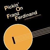 Pickin' On: Pickin' on Franz Ferdinand: A Bluegrass Tribute