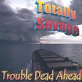 Totally Savage: Trouble Dead Ahead