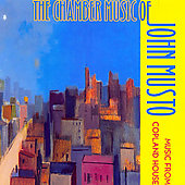 Musto: Chamber Music / Music from Copland House