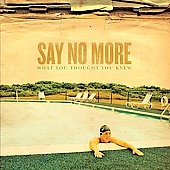 Say No More: What You Thought You Knew [Bonus Track]
