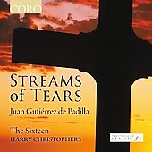 Streams of Tears - Padilla / Harry Christophers, The Sixteen