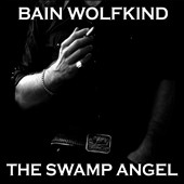 Bain Wolfkind: The Swamp Angel [Digipak] *