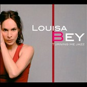 Louisa Bey: Turning Me Jazz [Digipak]
