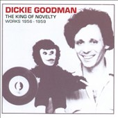Dickie Goodman: The King of Novelty: Works 1956-1959