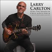 Larry Carlton: Plays the Sound of Philadelphia